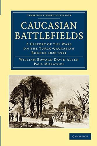 Caucasian Battlefields: A History of the Wars: Allen, William Edward