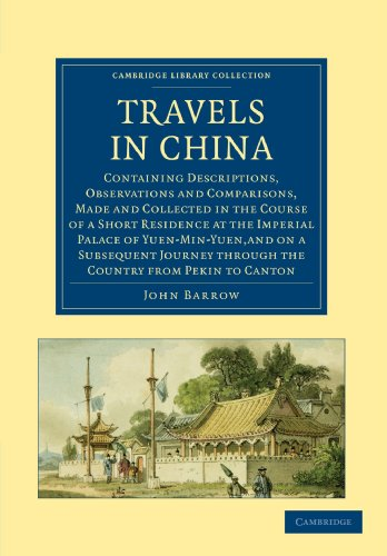 Travels in China: Containing Descriptions, Observations and Comparisons, Made and Collected in the Course of a Short Residence at the Imperial Palace ... Collection - Travel and Exploration in Asia) (1108013627) by John Barrow
