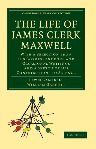 The Life of James Clerk Maxwell. CUP. 2010.: LEWIS CAMPBELL , WILLIAM GARNETT