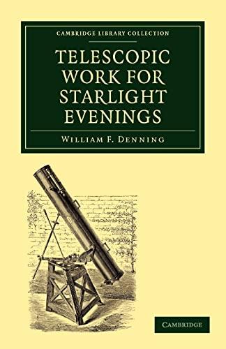 Telescopic Work for Starlight Evenings: William Frederick Denning