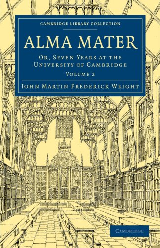 Alma Mater: Or, Seven Years at the University of Cambridge: John Martin Frederick Wright