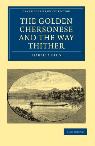The Golden Chersonese and the Way Thither (Cambridge Library Collection - Travel and Exploration in Asia) (9781108014731) by Isabella Bird