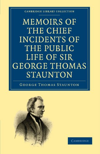 9781108014922: Memoirs of the Chief Incidents of the Public Life of Sir George Thomas Staunton, Bart., Hon. D.C.L. of Oxford: One of the King's Commissioners to the ... - East and South-East Asian History