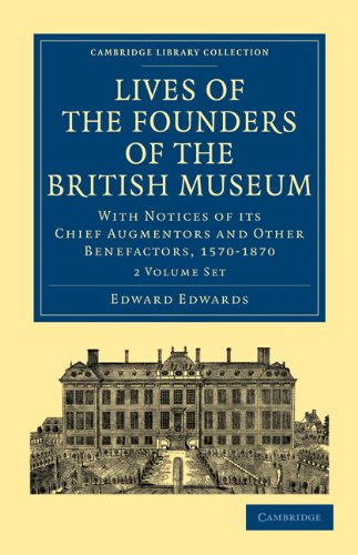 Lives of the Founders of the British Museum 2 Volume Paperback Set With Notices of its Chief ...