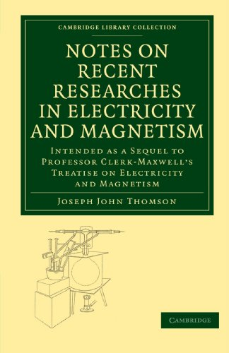9781108015202: Notes on Recent Researches in Electricity and Magnetism: Intended as a Sequel to Professor Clerk-Maxwell's Treatise on Electricity and Magnetism (Cambridge Library Collection - Physical Sciences)