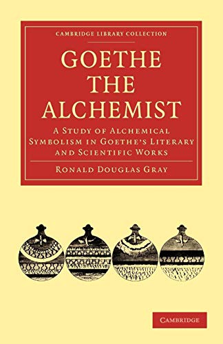 Goethe the Alchemist: A Study of Alchemical Symbolism in Goethe S Literary and Scientific Works: ...