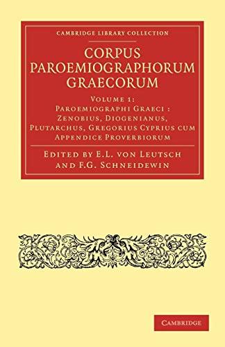 Corpus Paroemiographorum Graecorum: Volume 1, Paroemiographi Graeci : Zenobius, Diogenianus, ...