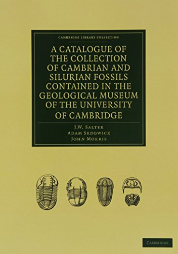 A Catalogue of the Collection of Cambrian and Silurian Fossils Contained in the Geological Museum ...