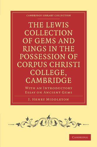 The Lewis Collection of Gems and Rings in the Possession of Corpus Christi College, Cambridge: With...