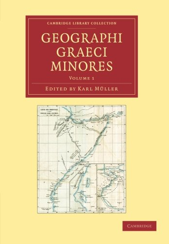 Geographi Graeci minores: Volume 1 (Cambridge Library: M?ller, Karl