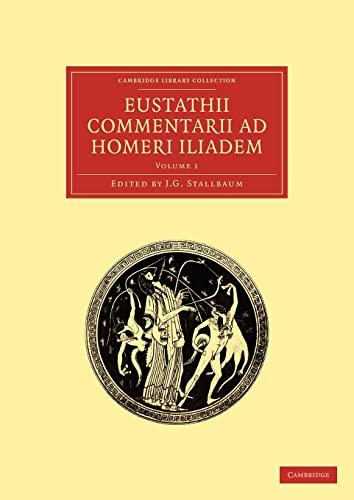 Eustathii Commentarii ad Homeri Iliadem: Volume 1 (Cambridge Library Collection - Classics): ...