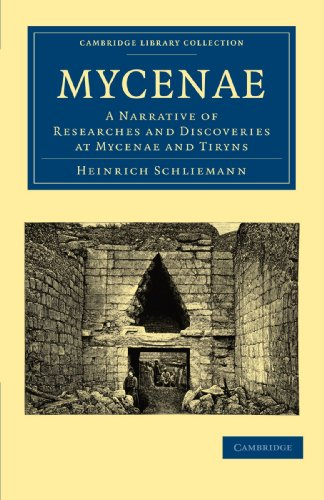 9781108016926: Mycenae: A Narrative of Researches and Discoveries at Mycenae and Tiryns (Cambridge Library Collection - Archaeology)