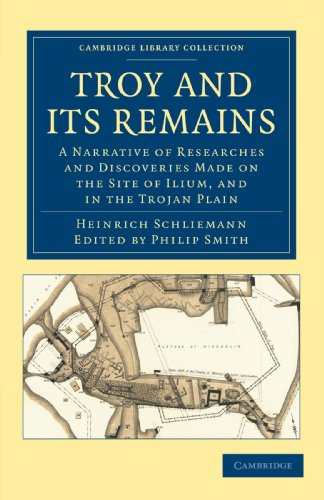 9781108017176: Troy and its Remains: A Narrative of Researches and Discoveries Made on the Site of Ilium, and in the Trojan Plain (Cambridge Library Collection - Archaeology)