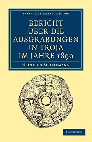 Bericht Über die Ausgrabungen in Troja im Jahre 1890: Volume 0, Part 0.: SCHLIEMANN, H.,
