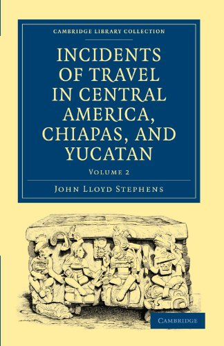 9781108017299: Incidents of Travel in Central America, Chiapas, and Yucatan 2 Volume Set: Incidents of Travel in Central America, Chiapas, and Yucatan: Volume 2 Paperback (Cambridge Library Collection - Archaeology)