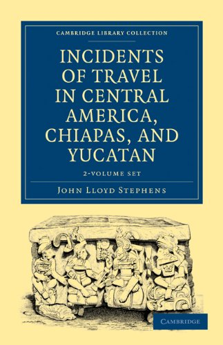 9781108017305: Incidents of Travel in Central America, Chiapas, and Yucatan 2 Volume Set (Cambridge Library Collection - Archaeology)