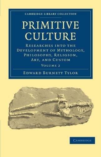 9781108017510: Primitive Culture: Researches into the Development of Mythology, Philosophy, Religion, Art, and Custom (Cambridge Library Collection - Anthropology)