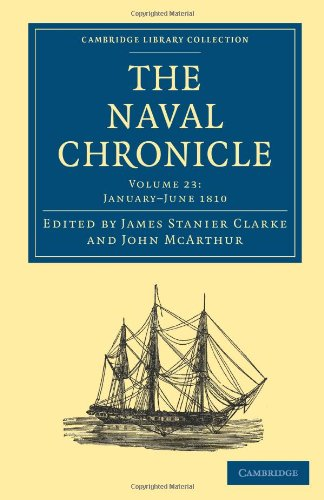 The Naval Chronicle: Volume 23, January-July 1810: Containing a General and Biographical History of...