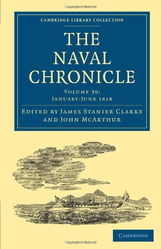 The Naval Chronicle: Volume 39, January-July 1818: Containing a General and Biographical History of...