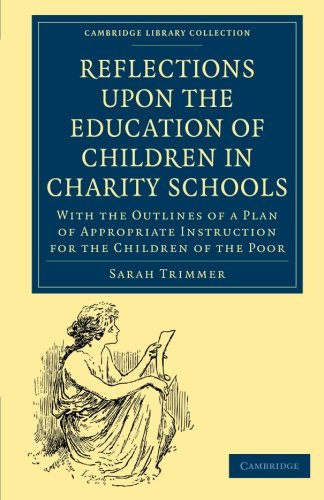 9781108018869: Reflections upon the Education of Children in Charity Schools: With the Outlines of a Plan of Appropriate Instruction for the Children of the Poor (Cambridge Library Collection - Education)