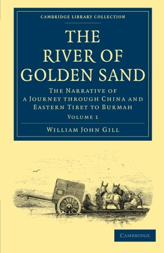 The River of Golden Sand: The Narrative of a Journey Through China and Eastern Tibet to Burmah: ...