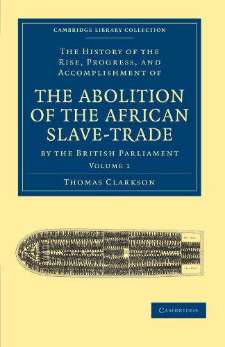 9781108020008: The History of the Rise, Progress, and Accomplishment of the Abolition of the African Slave-Trade by the British Parliament (Cambridge Library Collection - Slavery and Abolition)