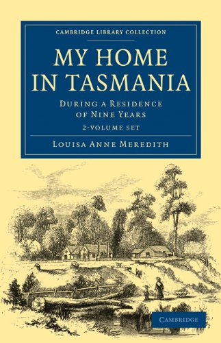 My Home in Tasmania 2 Volume Set: During a Residence of Nine Years (Cambridge Library Collection - ...