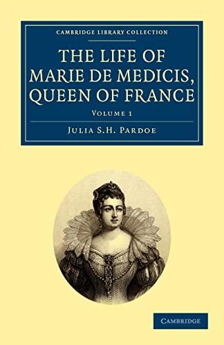 9781108020374: The Life of Marie de Medicis, Queen of France 3 Volume Set: The Life of Marie de Medicis, Queen of France: Volume 1 (Cambridge Library Collection - European History)