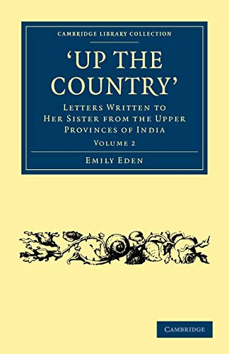 9781108020756: Up the Country: Letters Written to her Sister from the Upper Provinces of India (Cambridge Library Collection - Travel and Exploration in Asia) (Volume 2)