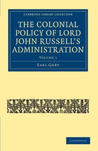 The Colonial Policy of Lord John Russells Administration: Earl Grey