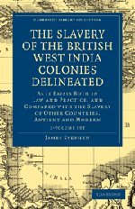 The Slavery of the British West India Colonies Delineated 2 Volume Set (Hardcover): James Stephen