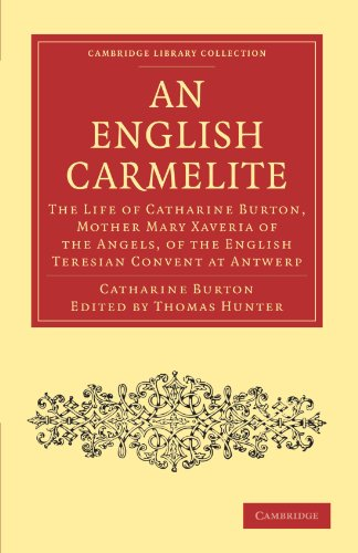 9781108020916: An English Carmelite: The Life of Catharine Burton, Mother Mary Xaveria of the Angels, of the English Teresian Convent at Antwerp (Cambridge Library ... & Irish History, 17th & 18th Centuries)