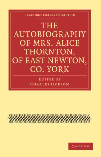 9781108020961: The Autobiography of Mrs. Alice Thornton, of East Newton, Co. York (Cambridge Library Collection - British & Irish History, 17th & 18th Centuries)