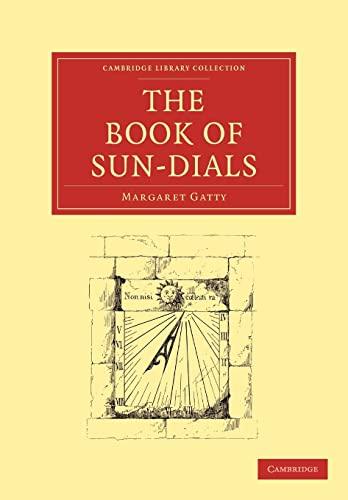 The Book of Sun-Dials (Cambridge Library Collection - Technology): Margaret Gatty