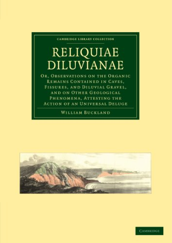 Reliquiae Diluvianae: Or, Observations on the Organic: William Buckland