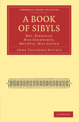A Book of Sibyls: Mrs. Barbauld, Miss Edgeworth, Mrs Opie, Miss Austen: Anne Thackeray Ritchie