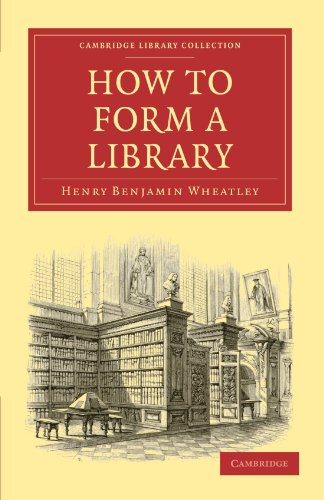 How to Form a Library: Henry Benjamin Wheatley