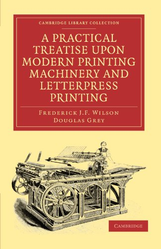 9781108021548: A Practical Treatise upon Modern Printing Machinery and Letterpress Printing (Cambridge Library Collection - History of Printing, Publishing and Libraries)