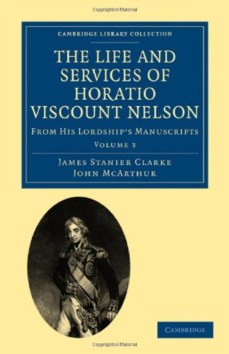 The Life and Services of Horatio Viscount Nelson: JAMES STANIER CLARKE , JOHN MCARTHUR