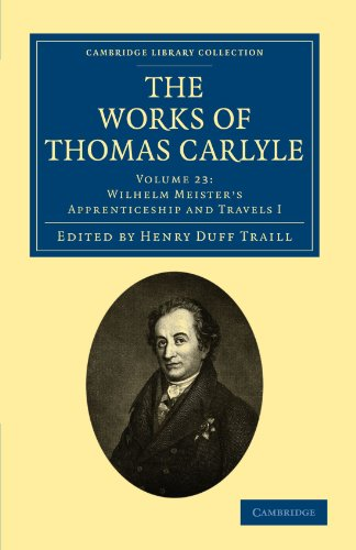 The Works of Thomas Carlyle: Volume 23, Wilhelm Meisters Apprenticeship and Travels I: Thomas ...