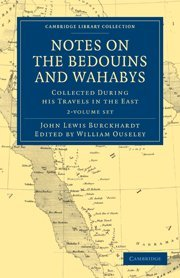 Notes on the Bedouins and Wahabys 2 Volume Paperback Set (Hardcover): John Lewis Burckhardt
