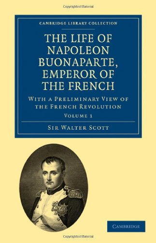 9781108023139: 1: The Life of Napoleon Buonaparte, Emperor of the French: With a Preliminary View of the French Revolution (Cambridge Library Collection - European History) (Volume 1)