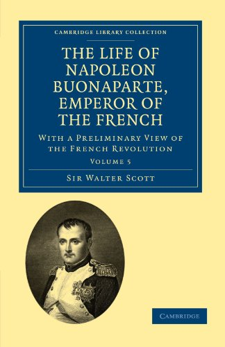 9781108023160: The Life of Napoleon Buonaparte, Emperor of the French: With a Preliminary View of the French Revolution (Cambridge Library Collection - European History) (Volume 5)