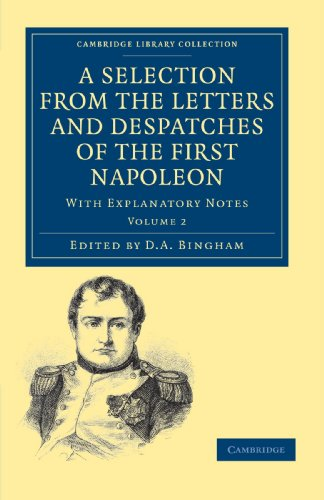 A Selection from the Letters and Despatches of the First Napoleon: With Explanatory Notes: Napoleon...