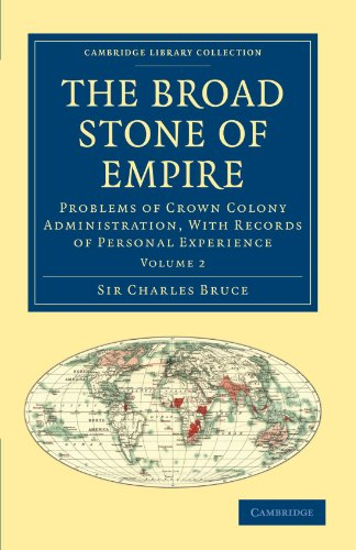 The Broad Stone of Empire: Problems of Crown Colony Administration, With Records of Personal ...
