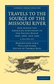 Travels of the Source of the Missouri River and Across the American Continent to the Pacific Ocean ...