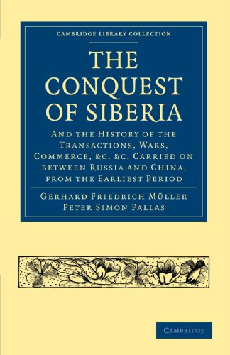 9781108023832: Conquest of Siberia: And the History of the Transactions, Wars, Commerce, etc. Carried on between Russia and China, from the Earliest Period (Cambridge Library Collection - European History)