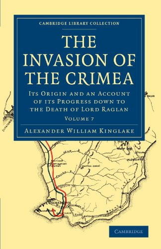 9781108023979: The Invasion of the Crimea: Its Origin and an Account of its Progress Down to the Death of Lord Raglan (Cambridge Library Collection - Naval and Military History) (Volume 7)