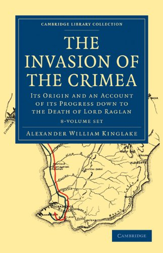 The Invasion of the Crimea 8 Volume Paperback Set: Its Origin and an Account of Its Progress Down ...