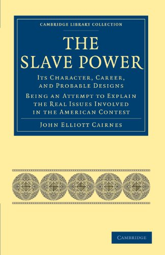 9781108024334: The Slave Power: Its Character, Career, and Probable Designs: Being an Attempt to Explain the Real Issues Involved in the American Contest (Cambridge Library Collection - Slavery and Abolition)
